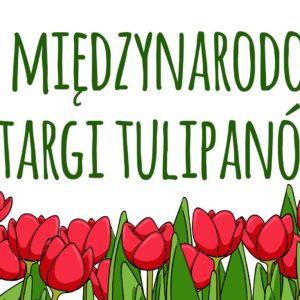 XI Międzynarodowe Targi Tulipanów 1-3 maja 2019 [PROGRAM IMPREZY]